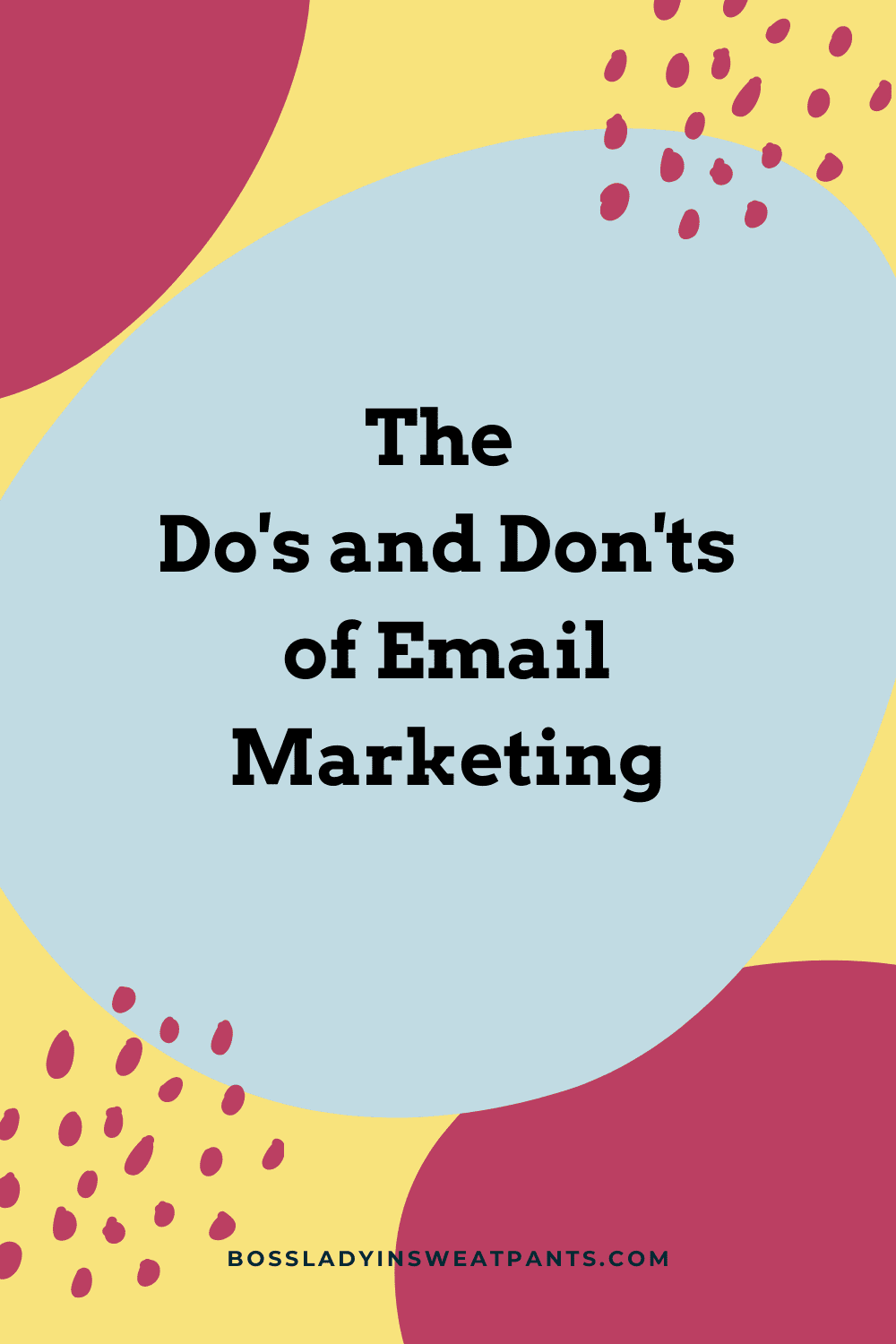 """Multicolored background composed of several rounded shapes with """"The Do's and Don'ts of Email Marketing"""" in the center. The url for the website bossladyinsweatpants.com is at the bottom centered horizontally. This is for the episode of the podcast Social Media for Mompreneurs titled """"Dopamine, Emojis and Email Marketing with Kate Doster"""" which is represented by the blog post titled """"Easily Write Effective Emails That Delight Your People Every Week"""""""