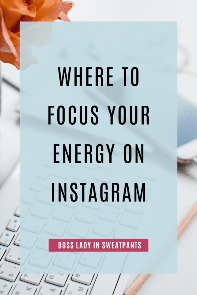 """Image composed of a backround image of a keyboard, smartphne, orange flower and pencil with a semi-opaque blue rectangle oriented vertically in the middle. The words """"Where To Focuse Your Energy On Instagram"""" in black are centered on the top two-thirds of the rectangle. Under them, centered in the bottom third, is a pink rectangle oriented horizontally with the words """"Boss Lady In Sweatpants"""" in white. This is for the episode of the podcast Social Media for Mompreneurs titled """"Posts, Stories, Carousels, Reels! What Should Be Your Focus on Instagram?"""" which is represented by the blog post titled """"Instagram Content Focus Strategies To Get The Results You Want"""""""